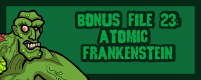 B23 Atomic Frankenstein promo